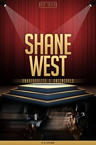 Shane West Unauthorized & Uncensored  by  R.B. Grimm