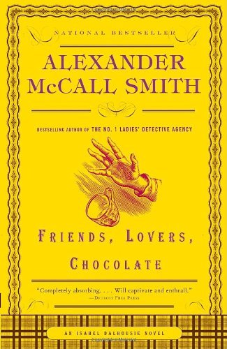 Friends, Lovers, Chocolate (Isabel Dalhousie, #2) Alexander McCall Smith