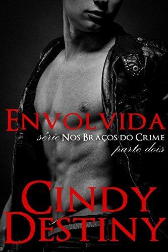 Envolvida (Nos Braços do Crime Livro 2)  by  Cindy Destiny