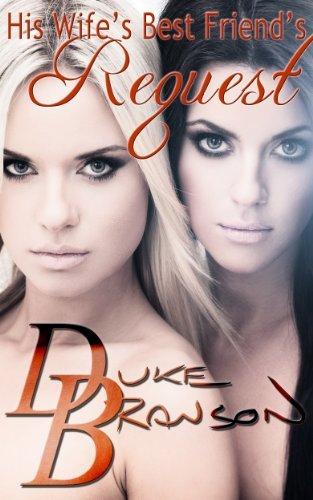 His Wifes Best Friends Request Duke Branson