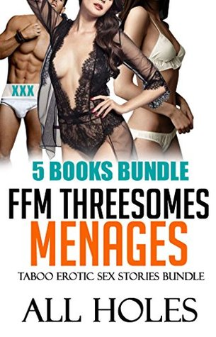 EROTICA: FFM THREESOME MENAGE TABOO EROTIC SEX STORIES BUNDLE (MFF FMF Milf First Time with 3 Free Books Collection): Lesbian Older Woman Younger Girl ... Love Discipline Anthology Chronicles 2 1 3) All Holes