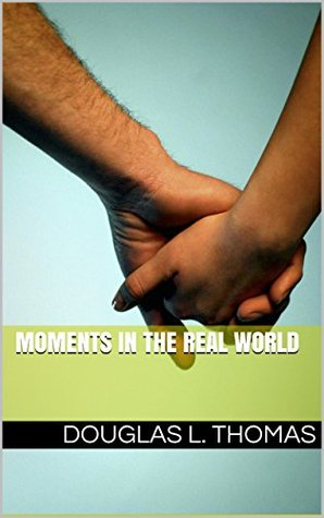 Moments in the Real World  by  Douglas Thomas