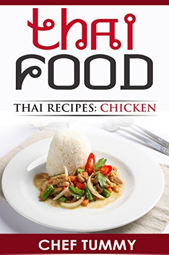 THAI FOOD: THAI RECIPES - BEST CHICKEN DISHES: TOP THAI FOOD AND THAI RECIPES WITH FULL EXPLANATIONS FOR MAKING THAI FOOD AT HOME (THAI FOOD THAI RECIPES ... FOOD RECIPES SERIES BY CHEF TUMMY Book 1) Chef Tummy