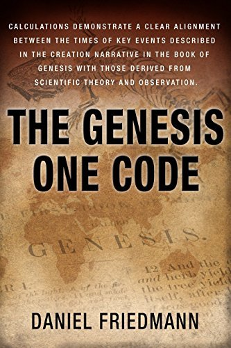 The Genesis One Code: Demonstrates a clear alignment between the times of key events described in the Genesis with those derived from scientific observation. (Inspired Studies Book 1) Daniel Friedmann
