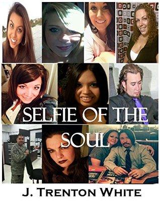 Selfie of the Soul  by  J. Trenton White
