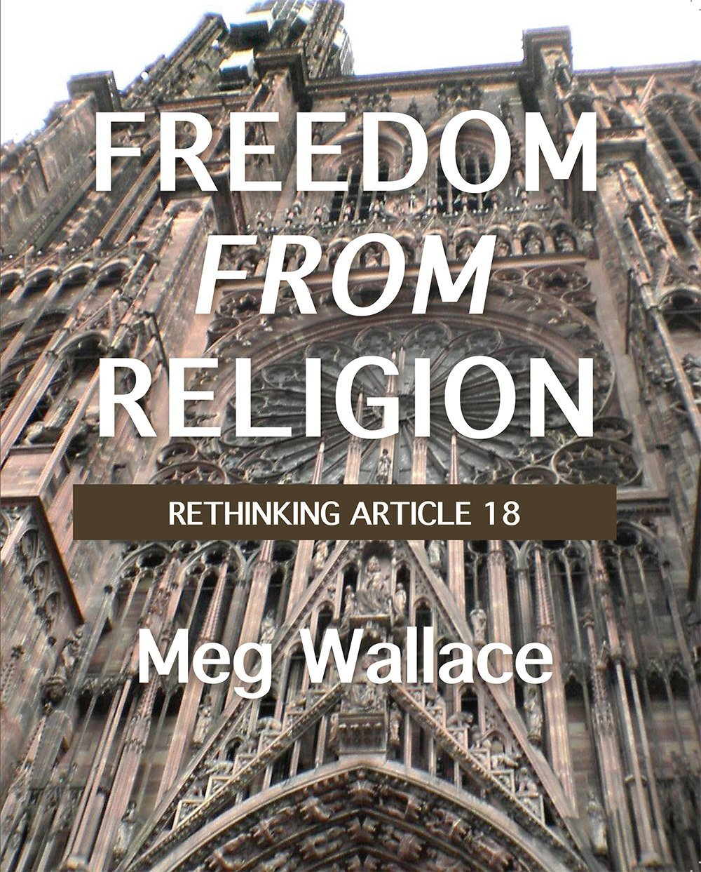 Freedom From Religion: Rethinking Article 18  by  Meg Wallace