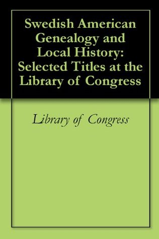 Swedish American Genealogy and Local History: Selected Titles at the Library of Congress Library of Congress