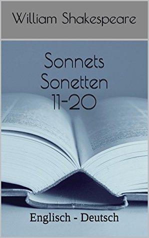 Bilingual Poetry: Shakespeare Sonnets 11-20: Parallel English-German: Dual-Language Englisch-Deutsch William Shakespeare