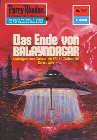 Perry Rhodan 717: Das Ende von Balayndagar (Heftroman): Perry Rhodan-Zyklus Aphilie  by  William Voltz