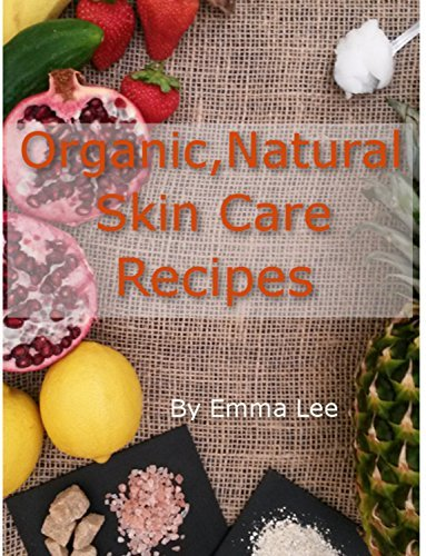Homemade, Organic, Natural Skin Care Recipes: From Toners to Facial Masks All Made from Natural Ingredients To Help Nourish Your Skin  by  Emma Lee