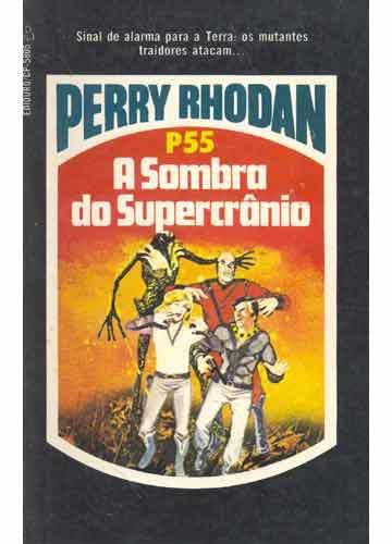 A Sombra do Supercrânio  (Perry Rhodan, Atlan e Árcon, #55) Kurt Brand