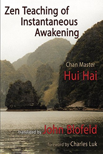 Zen Teaching of Instantaneous Awakening: being the teaching of the Zen Master Hui Hai, known as the Great Pearl Hui Hai