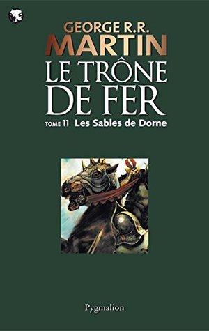 Le Trône Fer (11) : Les Sables de Dorne: Le Trône de Fer - Tome 11  by  George R.R. Martin