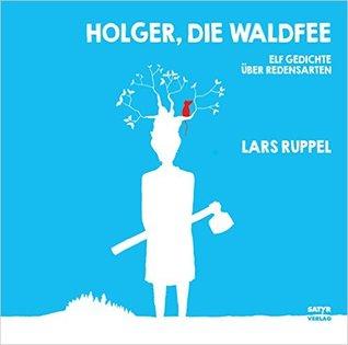 Holger, die Waldfee: Elf Gedichte über Redensarten Lars Ruppel