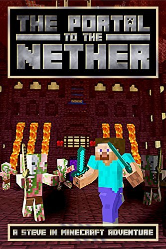 The Portal to the Nether: A Steve in Minecraft Adventure (The Glitch Battle Book 2)  by  Josh Kilen