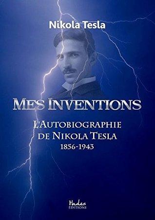 Mes Inventions: LAutobiographie de Nikola Tesla  by  Nikola Tesla