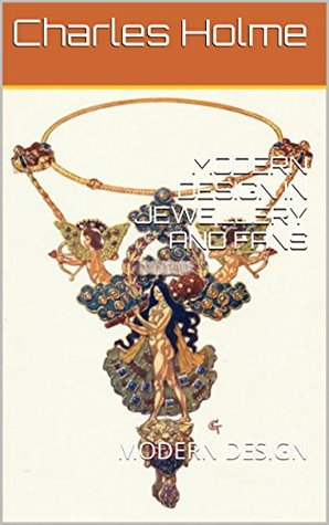 MODERN DESIGN IN JEWELLERY AND FANS: MODERN DESIGN  by  Charles Holme