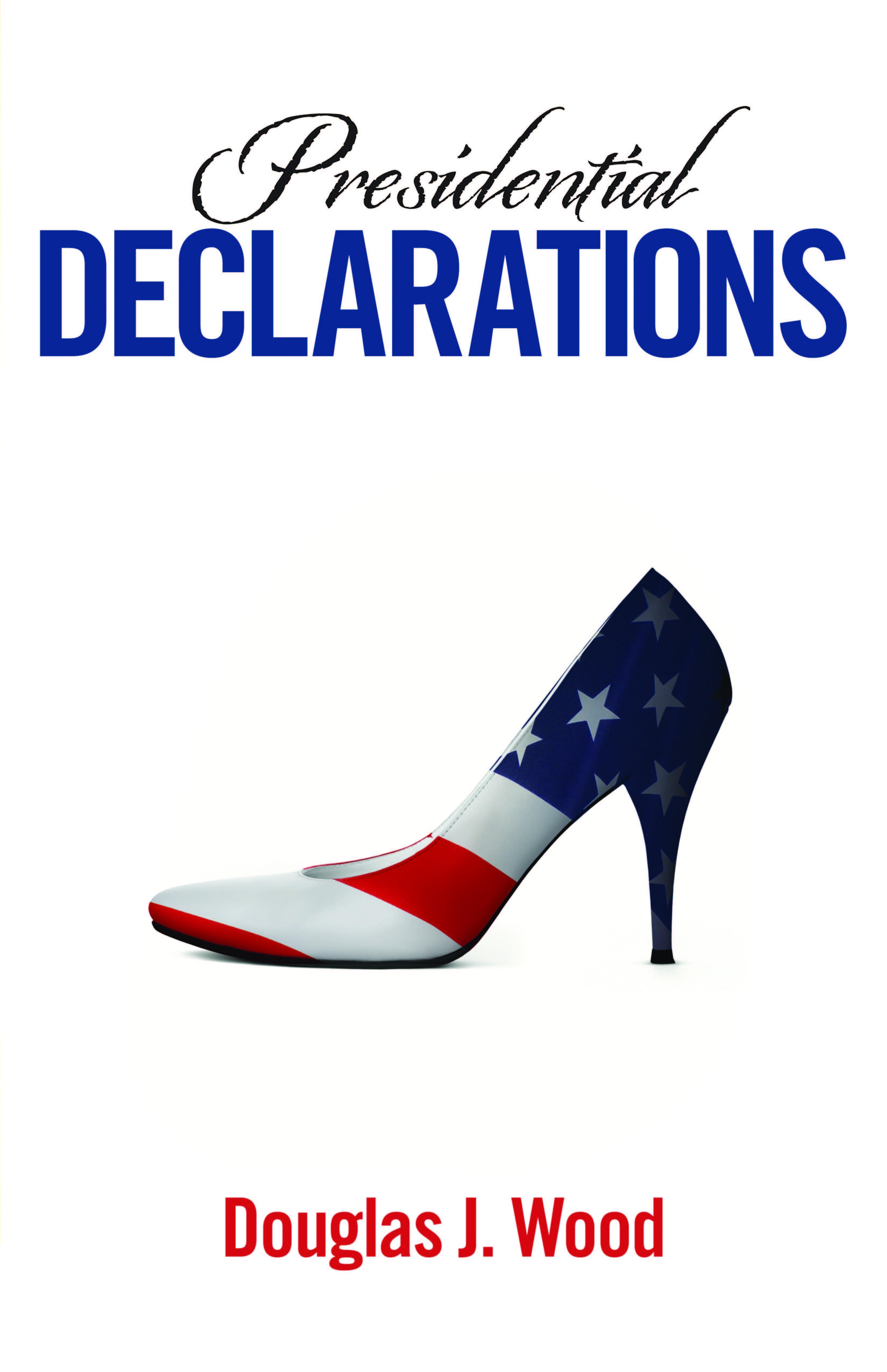 Presidential Declarations  by  Douglas J.  Wood