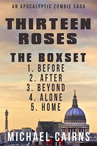Thirteen Roses The Box Set Books One to Five: A Paranormal Zombie Saga  by  Michael Cairns