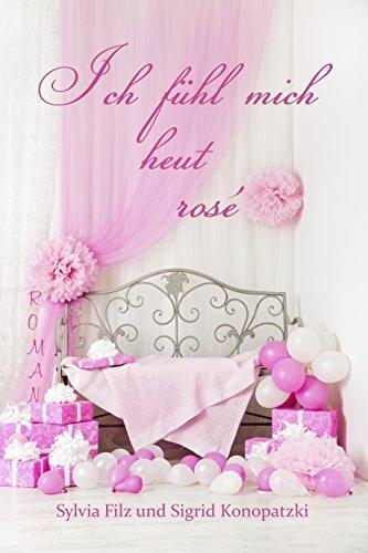Ich fühl mich heut rosé  by  Sylvia Filz