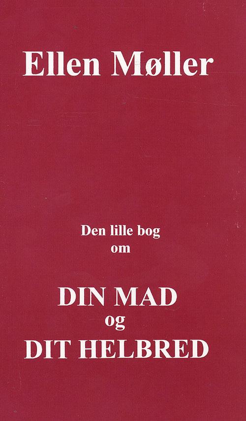 Den lille bog om din mad og dit helbred  by  Ellen Møller