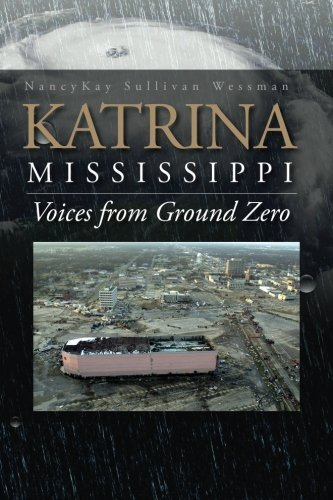 Katrina, Mississippi: Voices from Ground Zero NancyKay Sullivan Wessman