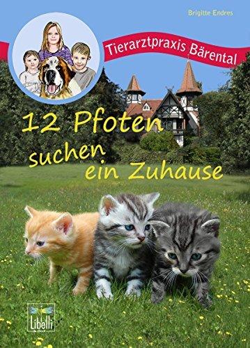 12 Pfoten suchen ein Zuhause (Tierarztpraxis Bärental 3) Brigitte Endres