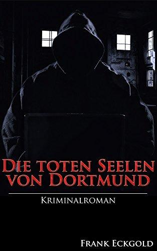 Die toten Seelen von Dortmund: Der zweite Krimi um das Dortmunder Quartett  by  Frank Eckgold