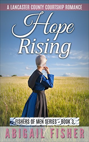 Amish Romance: Hope Rising (FISHERS OF MEN Series--Book 3)(Hope Trilogy: Book 1): (Amish, Amish Romance Books, Amish Fiction, Amish Books, Amish Fiction ... (A Lancaster County Courtship Romance)  by  Abigail Fisher