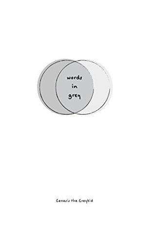 Words In Grey: Genesis the Greykid  by  Genesis the Greykid