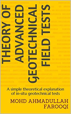Theory of Advanced Geotechnical Field Tests: A simple theoretical explanation of in-situ geotechnical tests Mohd Ahmadullah Farooqi