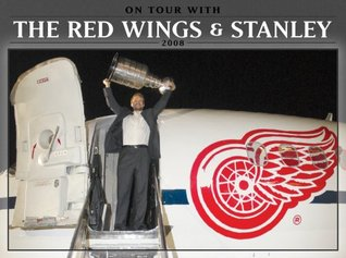On Tour with the Red Wings & Stanley 2008  by  Detroit Red Wings