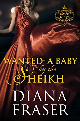 Wanted: A Baby  by  the Sheikh (Desert Kings Book 5) by Diana Fraser