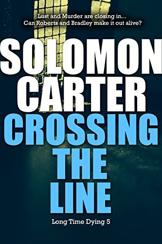 Crossing The Line - Long Time Dying Private Investigator Crime Thriller series, book 5 (Long Time Dying Series)  by  Solomon Carter