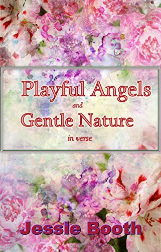 Playful Angels and Gentle Nature in Verse  by  Jessie Booth