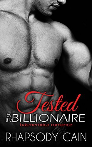 Tested the Billionaire, Part 2 (bdsmerotica romance) by Rhapsody Cain