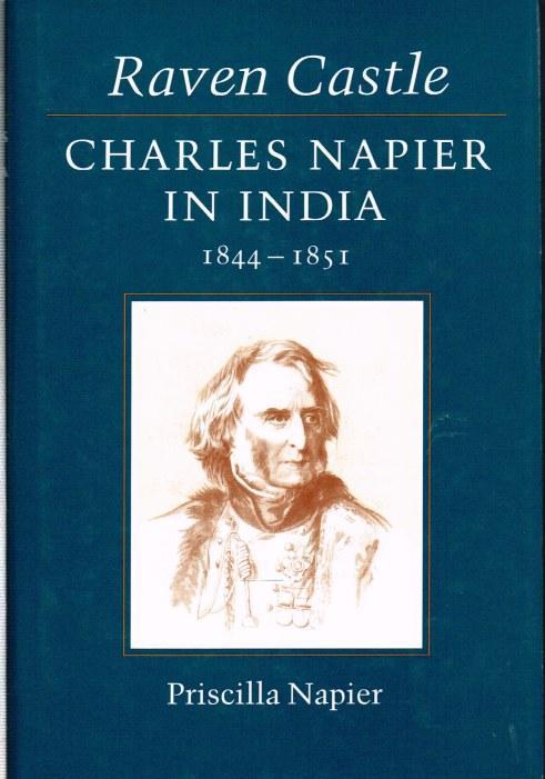 Raven Castle: Charles Napier in India 1844-1851 Priscilla Napier