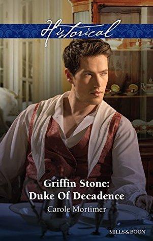 Mills & Boon : Griffin Stone: Duke Of Decadence (Dangerous Dukes Book 5) Carole Mortimer