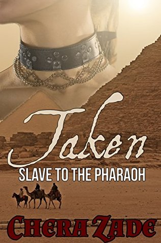 Taken: Slave to the Pharaoh  by  Chera Zade