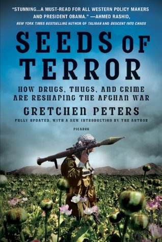 Seeds of Terror: How Drugs, Thugs, and Crime Are Reshaping the Afghan War  by  Gretchen Peters