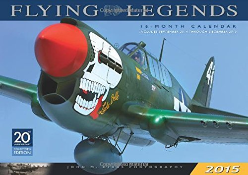 Flying Legends 2015: 16-Month Calendar September 2014 through December 2015 John M. Dibbs