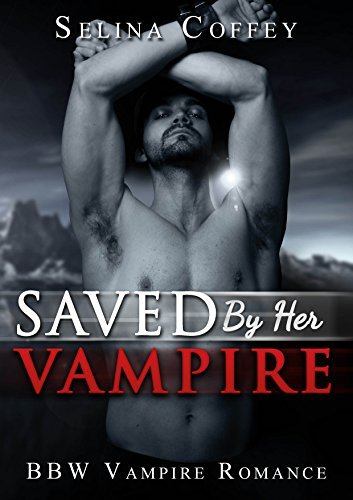 Saved  by  her Vampire by Selina Coffey