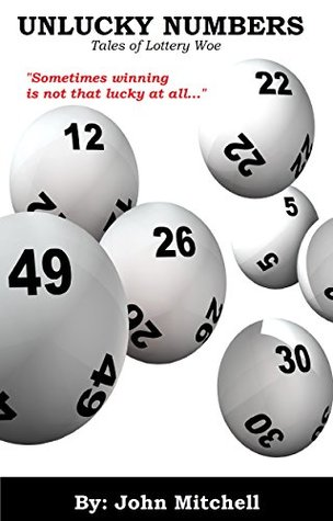 Unlucky Numbers: Tales of Lottery Woe  by  John Mitchell