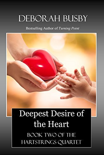 Deepest Desire of the Heart: Book Two of the Hartstrings Quartet Deborah Busby