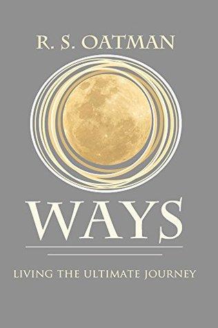 Ways: Living the Ultimate Journey R. Oatman