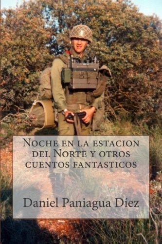 Noche en la estación del Norte y otros cuentos fantásticos  by  Daniel Paniagua Díez