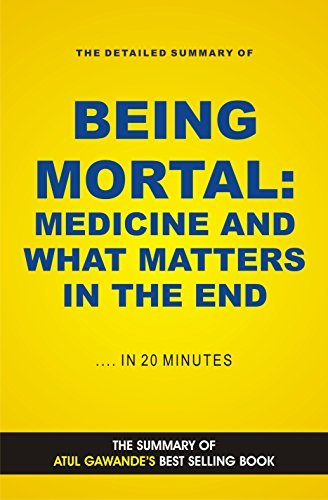 Being Mortal: Medicine and What Matters in the End (Book Summary)  by  Jeremy White