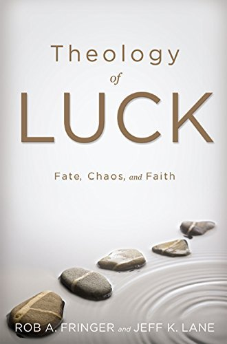 Theology of Luck: Fate, Chaos, and Faith  by  Rob A. Fringer