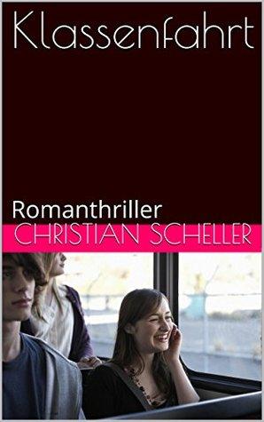 Klassenfahrt: Romanthriller Christian Scheller