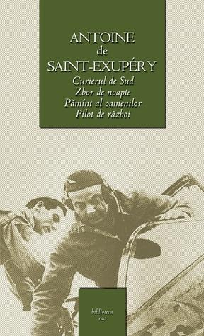 Curierul de sud / Zbor de noapte / Pilot de razboi / Pamint al oamenilor  by  Antoine de Saint-Exupéry